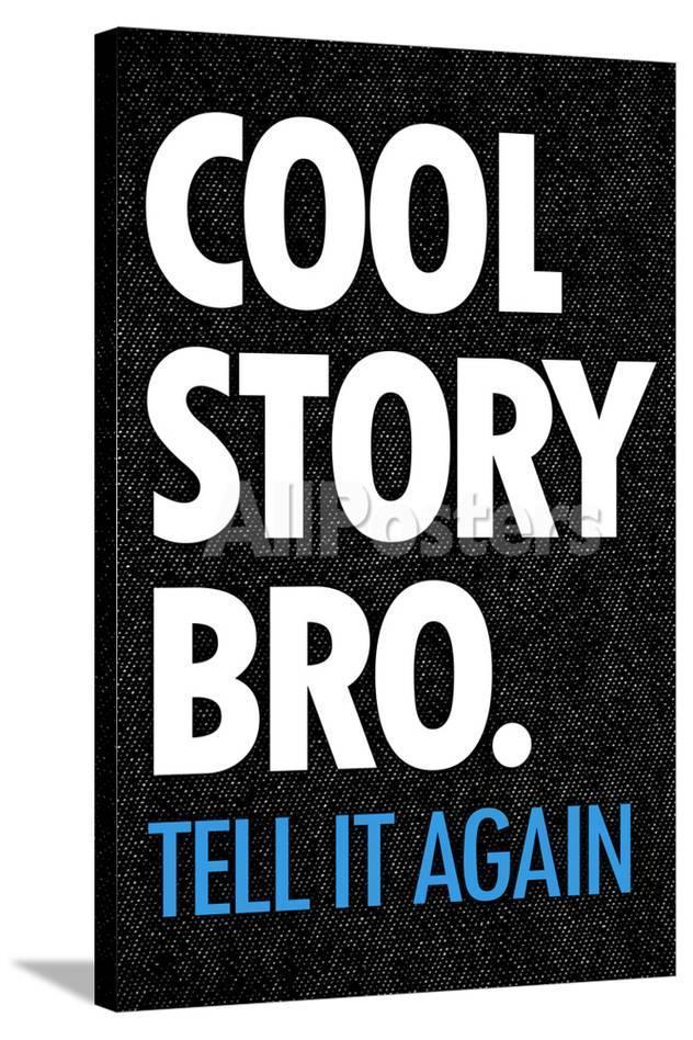 cool story bro tell it again humor poster prints at allposters com