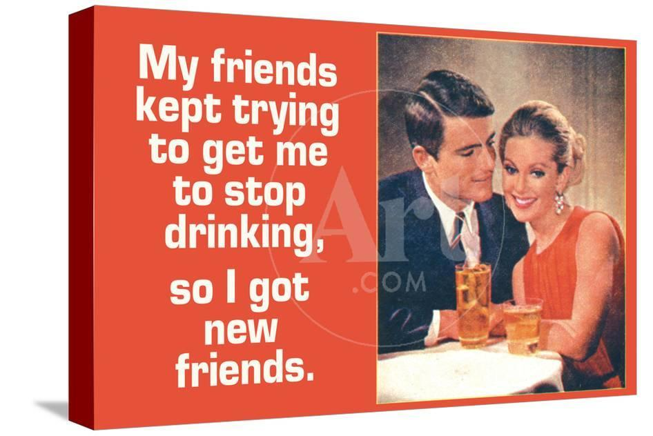 Friends Tried To Stop My Drinking So I Got New Friends Funny Poster