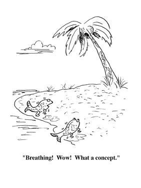 """""""Breathing!  Wow!  What a concept."""" - Cartoon by Aaron Bacall"""