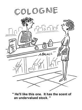 """""""He'll like this one. It has the scent of an undervalued stock."""" - Cartoon by Aaron Bacall"""