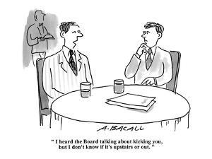 """""""I heard the board talking about kicking you, but I don't know if it's ups?"""" - Cartoon by Aaron Bacall"""