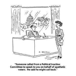 """""""Someone called from a Political Inaction Committee to speak to you on beh?"""" - Cartoon by Aaron Bacall"""