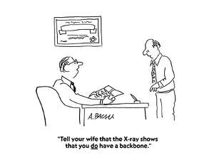 """""""Tell your wife that the X-ray shows that you do have a backbone."""" - Cartoon by Aaron Bacall"""