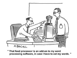 """""""That food processor is an add-on to my word processing software, in case ?"""" - Cartoon by Aaron Bacall"""