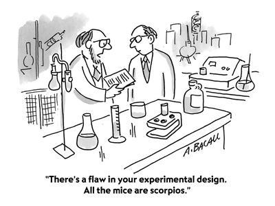 """""""There's a flaw in your experimental design. All the mice are scorpios."""" - Cartoon"""