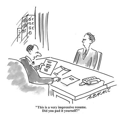 """""""This is a very impressive resume. Did you pad it yourself?"""" - Cartoon"""