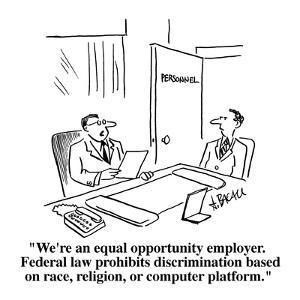 """""""We're an equal opportunity employer.  Federal law prohibits discriminatio?"""" - Cartoon by Aaron Bacall"""