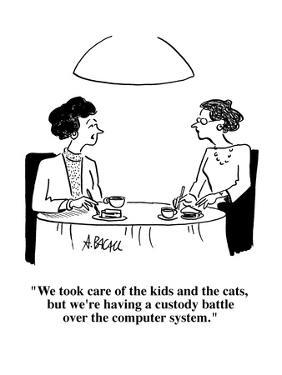 """""""We took care of the kids and the cats, but we're having a custody battle ?"""" - Cartoon by Aaron Bacall"""