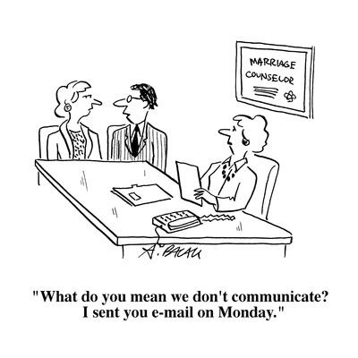 """""""What do you mean we don't communicate?  I sent you e-mail on Monday."""" - Cartoon"""