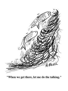 """""""When we get there, let me do the talking."""" - Cartoon by Aaron Bacall"""