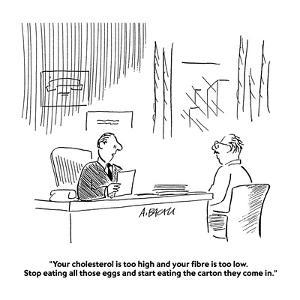 """""""Your cholesterol is too high and your fibre is too low.  Stop eating all ?"""" - Cartoon by Aaron Bacall"""