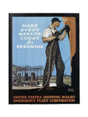 Make Every Minute Count for Pershing - United States Shipping Board Emergency Fleet Corp by Adolf Treidler