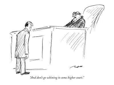 """""""And don't go whining to some higher court."""" - New Yorker Cartoon"""