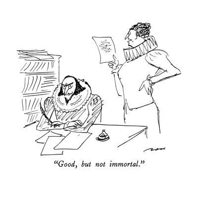 """""""Good, but not immortal."""" - New Yorker Cartoon"""