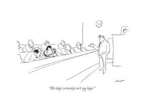 """""""His logic certainly isn't my logic."""" - New Yorker Cartoon by Al Ross"""