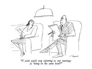 """""""I wish you'd stop referring to our marriage as 'being in the same boat'!"""" - New Yorker Cartoon by Al Ross"""