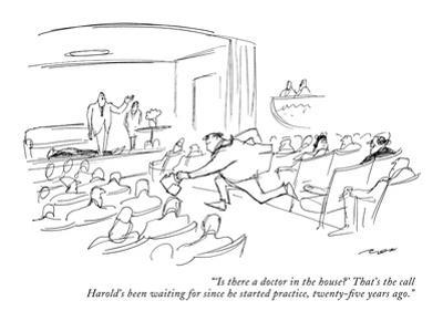 """ 'Is there a doctor in the house?' That's the call Harold's been waiting …"" - New Yorker Cartoon by Al Ross"