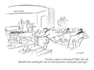 """"""" 'Is there a doctor in the house?' That's the call Harold's been waiting …"""" - New Yorker Cartoon by Al Ross"""