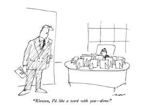 """Klenson, I'd like a word with you—alone."" - New Yorker Cartoon by Al Ross"