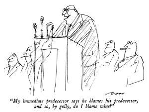 """""""My immediate predecessor says he blames his predecessor, and so, by golly…"""" - New Yorker Cartoon by Al Ross"""