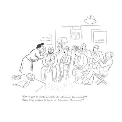 """""""Est-ce que je coupe la barbe de Monsieur Hammond?""""-""""Oui, vous coupez la b…"""" - New Yorker Cartoon by Alain"""