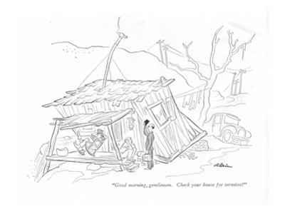 """""""Good morning, gentlemen. Check your house for termites?"""" - New Yorker Cartoon by Alain"""