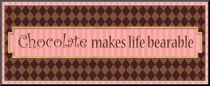 Chocolate makes life bearable by Alain Pelletier