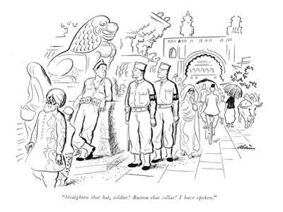 """Straighten that hat, soldier! Button that collar! I have spoken."" - New Yorker Cartoon by Alain"