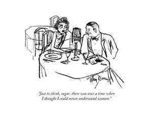 """""""Just to think, sugar, there was once a time when I thought I could never …"""" - New Yorker Cartoon by Alan Dunn"""