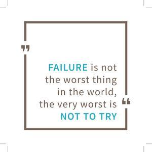 Failure is Not the Worst Thing in the World, the Very Worst is Not to Try by AleksOrel