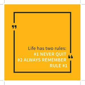 Life Has Two Rules: Never Quit, Always Remember Rule 1 by AleksOrel
