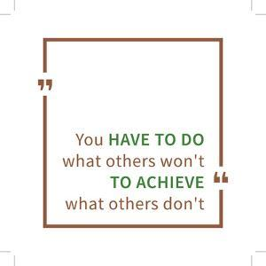 You Have to Do What Others Won't to Achieve What Others Don't. Inspirational Saying. Motivational Q by AleksOrel