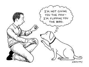 """""""I'M NOT GIVING YOU THE PAW — I'M FLIPPING YOU THE BIRD."""" - New Yorker Cartoon by Alex Gregory"""