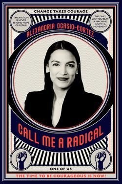 Alexandria Ocasio-Cortez - Call Me a Radical