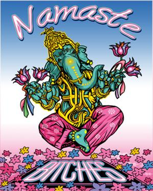 Namaste Bitches by ALI Chris