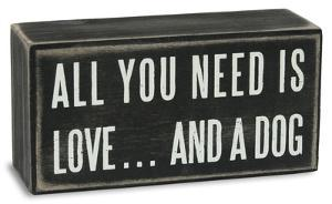All You Need...Dog Box Sign