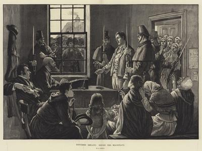 Disturbed Ireland, before the Magistrate