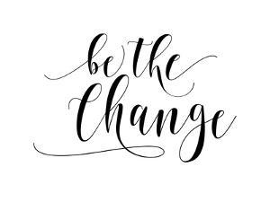 Be The Change by Amy Brinkman