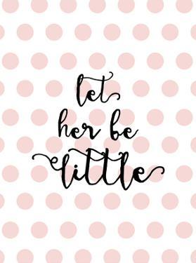 Let Her Be Little Polkadots Pink by Amy Brinkman