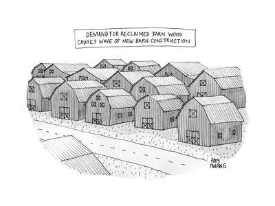 Demand for reclaimed barnwood causes wave of new barn construction - New Yorker Cartoon