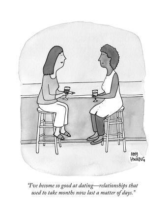 """""""I've become so good at dating?relationships that used to take months now ..."""" - New Yorker Cartoo"""