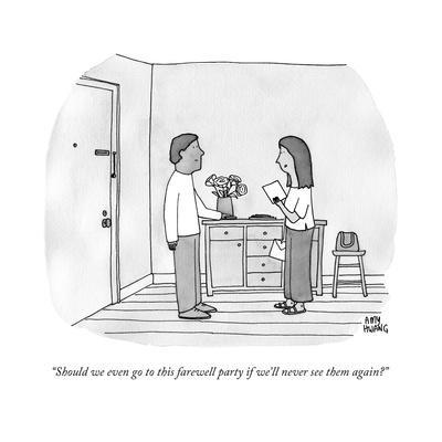 """""""Should we even go to this farewell party if we'll never see them again?"""" - New Yorker Cartoon"""