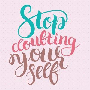 Stop Doubting Yourself. Motivation Card with Calligraphy. Unique Hand Drawn Typography Vector Poste by Anastasiia Averina
