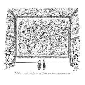 """Well, it's no wonder those Borgias and Medicis were always poisoning each…"" - New Yorker Cartoon by Anatol Kovarsky"