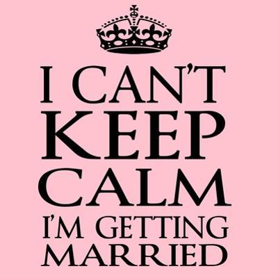 I Can't Keep Calm I'm Getting Married by Andrew S Hunt