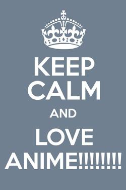 Keep Calm and Love Anime by Andrew S Hunt