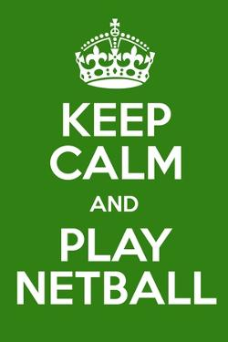 Keep Calm and Play Netball by Andrew S Hunt