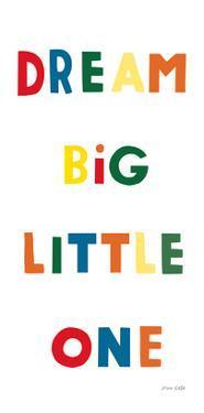 Dream Big Little One Bright by Ann Kelle
