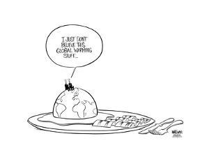 I just don't believe this global warming stuff… by Ann Telnaes