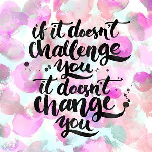 If it Doesn't Challenge You, it Doesn't Change You. Challenging Quote, Lettering Poster. Black Typo by Anna Kutukova